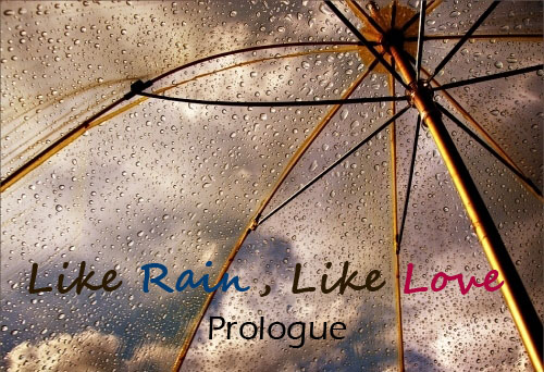 [Prologue] Like Rain, Like Love